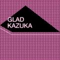 glad kazuka